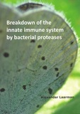 Thesis cover: Breakdown of the innate immune system by bacterial proteases